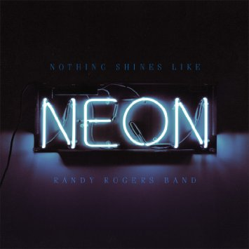 Album Review: Randy Rogers Band–<I>Nothing Shines Like Neon</I>