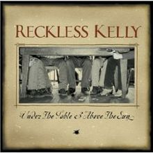 Reflecting On: Reckless Kelly – Under the Table & Above the Sun