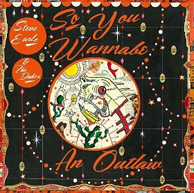 Album Review: Steve Earle & the Dukes–So You Wannabe an Outlaw