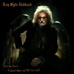 Album Review: Ray Wylie Hubbard–Tell the Devil I'm Gettin' There as Fast as I Can