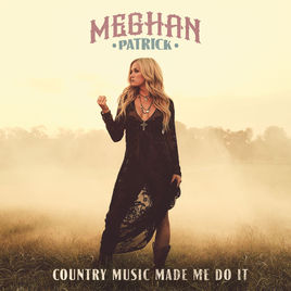 Album Review: Meghan Patrick–Country Music Made me do It